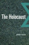 The Holocaust - Jeremy Black
