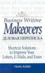 Деловая переписка / Business Writing Makeovers: Shortcut Solutions to Improve Your Letters, E-Mails and Faxes - Hawley Roddick, Холи Роддик