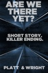 Are We There Yet? (Dark Crossings: Short Stories. Killer Endings.) - Sean Platt, David W. Wright