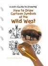How to Draw Cartoon Symbols of the Wild West - Curt Visca, Kelley Visca
