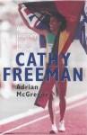 Cathy Freeman: A Journey Just Begun - Adrian Mcgregor