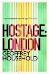 Hostage: London - Geoffrey Household