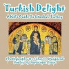 Turkish Delight: A Kid's Guide to Istanbul, Turkey - Penelope Dyan