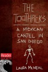 The Toothpicks: A Mexican Cartel in San Diego - Laura McNeal
