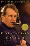 Education of a Coach, The - David Halberstam