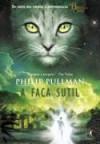 A Faca Sutil (Fronteiras Do Universo #2) - Philip Pullman