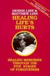 Healing Life's Hurts: Healing Memories Through Five Stages of Forgiveness - Dennis Linn, Matthew Linn
