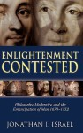 Enlightenment Contested: Philosophy, Modernity, and the Emancipation of Man 1670-1752 - Jonathan I. Israel