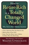 How to Retire Rich in a Totally Changed World: Why You're Not in Kansas Anymore - Walter Updegrave