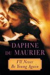 I'll Never Be Young Again - Daphne DuMaurier