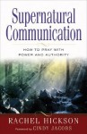 Supernatural Communication: How to Pray with Power and Authority - Rachel Hickson