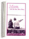 Mom, Tell Me One More Story: Your Story of Raising Me - G&R Publishing