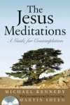 The Jesus Meditations: Living Life to the Fullest - Michael Kennedy, Martin Sheen