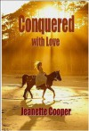 Conquered with Love - Jeanette Cooper
