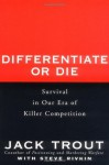 Differentiate or Die: Survival in Our Era of Killer Competition - Jack Trout, Steve Rivkin