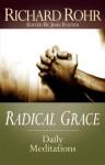 Radical Grace: Daily Meditations - Richard Rohr, John Bookser Feister