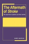 The Aftermath of Stroke: The Experience of Patients and Their Families - Robert Anderson