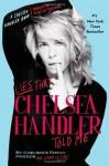Lies That Chelsea Handler Told Me (A Chelsea Handler Book/Borderline Amazing Publishing) - Chelsea Handler