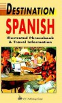 Destination Spanish: Illustrated Phrasebook and Travel Information - Passport Books, Mike Buckby