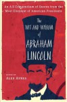 The Wit and Wisdom of Abraham Lincoln: An A-Z Compendium of Quotes from the Most Eloquent of American Presidents (Meridian) - Alex Ayres