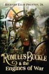 Romulus Buckle & the Engines of War - Richard Ellis Preston Jr.