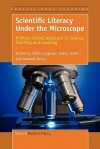 Scientific Literacy Under the Microscope: A Whole School Approach to Science Teaching and Learning - John Loughran, Kathy Smith, Amanda Berry