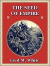 The Seed of Empire - Fred M. White