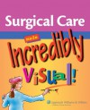 Surgical Care Made Incredibly Visual! - Lippincott Williams & Wilkins, Springhouse