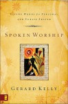 Spoken Worship: Living Words for Personal and Public Prayer - Gerard Kelly