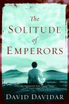 The Solitude of Emperors - David Davidar