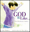 God Is Like...: Three Parables for Children - Julie Walters