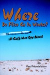 Where Do Flies Go in Winter?: A Gulf War Spy Novel - Paul Mendelsohn