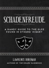 Schadenfreude: A Handy Guide to the Glee Found in Others' Misery - Lawrence Dorfman