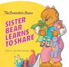 The Berenstain Bears: Sister Bear Learns to Share - Stan Berenstain, Jan Berenstain