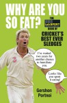 Why Are You So Fat?: The TalkSport Book of Cricket's Best Ever Sledges - Gershon Portnoi