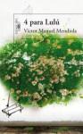 4 para Lulú - Victor Manuel Mendiola