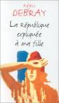 La République expliquée à ma fille - Régis Debray