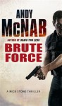 Brute Force: (Nick Stone Book 11) - Andy McNab