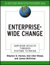 Enterprise-Wide Change: Superior Results Through Systems Thinking - Stephen Haines