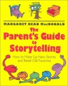 The Parent's Guide to Storytelling: How to Make Up New Stories and Retell Old Favorites - Margaret Read MacDonald