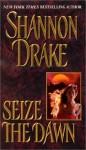 Seize The Dawn - Shannon Drake