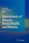 Determinants of Minority Mental Health and Wellness - Sana Loue, Martha Sajatovic