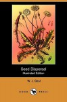 Seed Dispersal (Illustrated Edition) (Dodo Press) - W. Beal