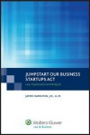 Jumpstart Our Business Startups Act: Law, Explanation and Analysis - James Hamilton