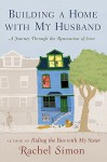 Building a Home with My Husband: A Journey Through the Renovation of Love - Rachel Simon
