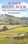 Sussex Recipe Book: With a Few Excursions Into Kent - M. K. Samuelson, Vincent Hill, Hattie Ellis