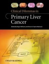 Clinical Dilemmas in Primary Liver Cancer - Roger Williams, Simon D. Taylor-Robinson