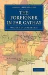 The Foreigner in Far Cathay - Walter Henry Medhurst, Medhurst Walter Henry