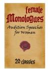 Female Monologues - Audition Pieces for Woman - 20 Classics - Christopher Marlowe, Ben Jonson, Francis Beaumont, et al.