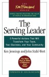 The Serving Leader: 5 Powerful Actions That Will Transform Your Team, Your Business, and Your Community (Blanchard, Ken) - Ken Jennings, John Stahl-Wert, Ken Blanchard